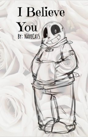 I Believe You (Asylumtale!Sans X reader) [new book] {DISCONTINUED} by NaviCat5