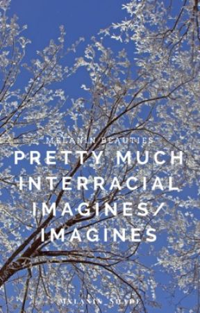 PrettyMuch Interracial Imagines/Imagines |On Hold| by Mxlanin_Shade