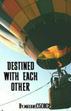DESTINED WITH EACH OTHER by mariane050802