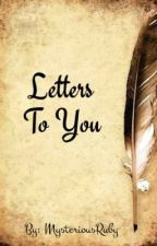 Letters To You by MysteriousRuby