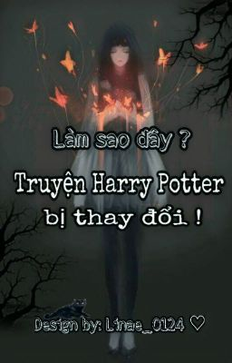 [ FANFIC ] Làm sao đây! Truyện Harry Potter bị thay đổi !