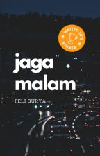 JAGA MALAM [Wattys 2018 Winner, Completed] by woyton112