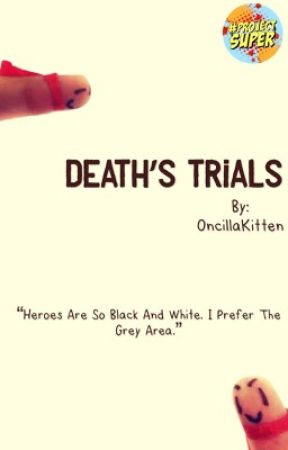 Death's Trials (An Original Superhero Story) by OncillaKitten