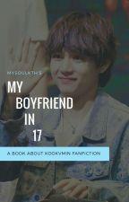 (✅) My Boyfriend in 17 [KookVMin] by mysoulkth