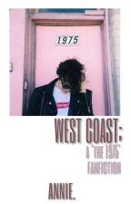 west coast ❀ the 1975  by cutiemurderess