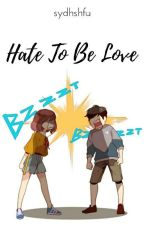 Hate To Be Love✔[[Completed]] by syahdina_12_