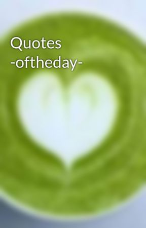 quotes oftheday quotes of the day wattpad