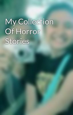 My Collection Of Horror Stories