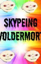 Skypeing Voldemort [Fan Fiction] by mazzmimi