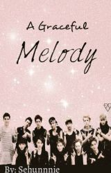 A Graceful Melody (An EXO Fanfiction) by Sehunnnie