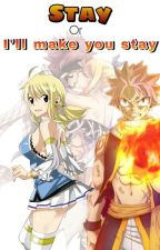 Stay with me or i'll make you stay by fairytailchan