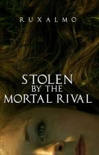 Stolen by the Mortal Rival: Mafia Lord by RuxAlmo