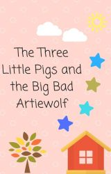 The Three Little Pigs and the Big Bad Artiewolf by Opheliatang2119
