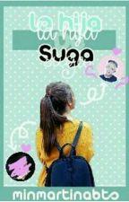 La hija de suga (tu y bts) by minmartinabts