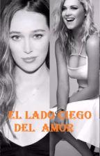 EL LADO CIEGO DEL AMOR  (ADAPTACIÓN CLEXA) by MagaliGetxo