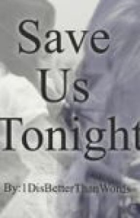 Save Us Tonight by 1DisBetterThanWords