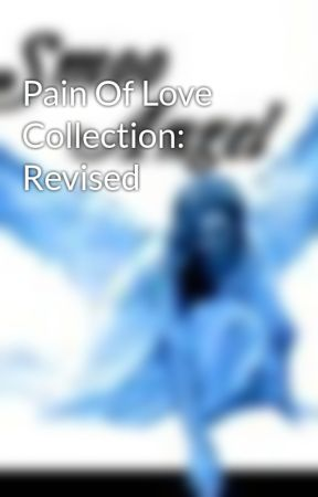 Pain Of Love Collection: Revised by SmooAngel