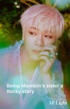 Being Moon Bin's sister a Rocky fanfic by kpopfanfiction123