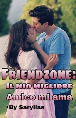 Friendzone: Il Mio Migliore Amico Mi Ama by Sarylias99