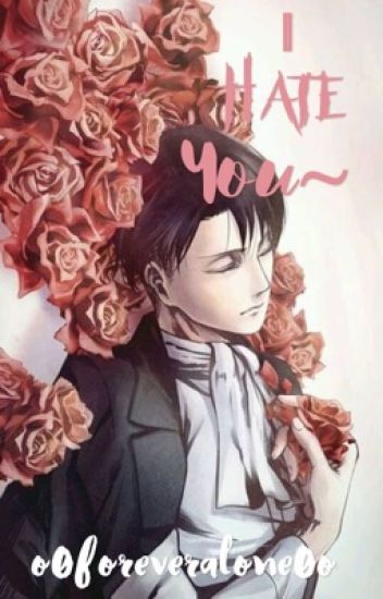 I Hate You~ |Father!Levi x Daughter!Reader| - on/off - Wattpad