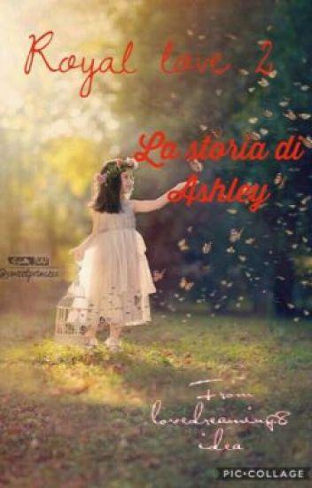 8822408168 Royal love 2 - La storia di Ashley - Lovedreaming8 - Wattpad