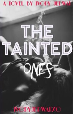 The Tainted Ones by Ivoryjerwakxo