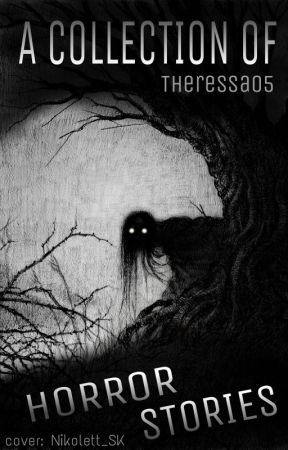 The Collection of Horror Stories by Theressa05