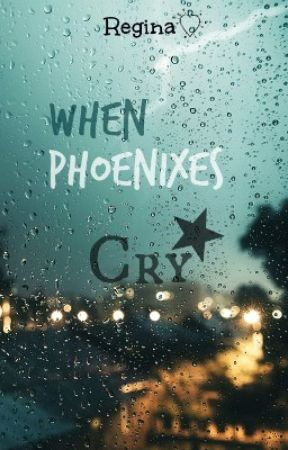 When Phoenixes Cry by eternalimagination