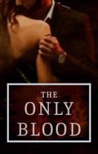 The Only Blood  by MinnieMeenyMinyMoe
