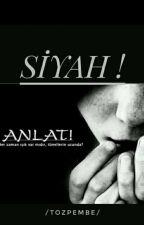 SİYAH!  (Tamamlandı) by Tozpembe1525
