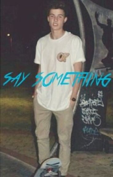 Say Something (Shawn Mendes fanfic)