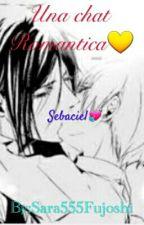 ~Sebaciel,Una chat Romantica~❤ by Sara555Fujoshi