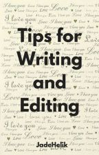 Tips for Writing and Editing by JadeHelik