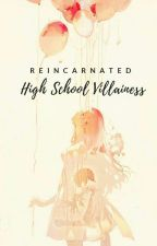 Reincarnated: High School Villainess by blackshimmers
