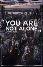 You're Not Alone (terminé) by DkeChar