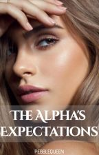 The Alpha's Expectations (#1) | Completed ✔️ by PebbleQueen