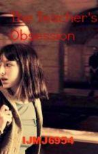 The Teacher's Obsession by ijmj6954