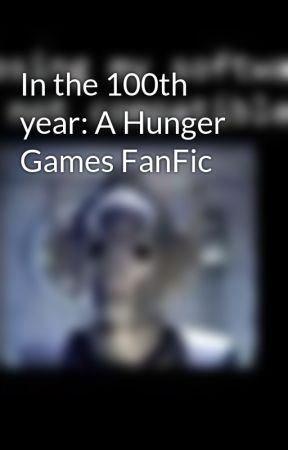 In the 100th year: A Hunger Games FanFic by learned1