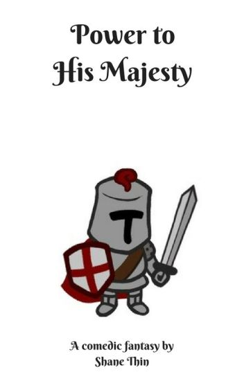 Power to His Majesty (A Hilariously BAD Fantasy Story)