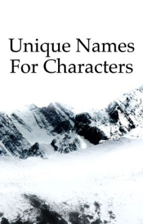 Unique Names For Characters by dawnsblush