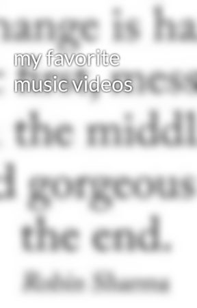 my favorite music videos by its_haley_
