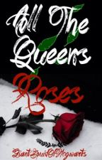 All The Queen's Roses (On Hold) by GiantSquidOfHogwarts