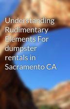 Understanding Rudimentary Elements For dumpster rentals in Sacramento CA by emmettdime80