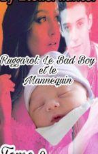 Ruggarol- Le Bad Boy et Le Mannequin... (Lemon)  ~Tome 2 ~ by EtoileFilante7