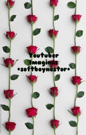 •Youtuber Imagines• by softboynestor