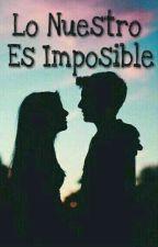 Lo Nuestro Es Imposible  by anadanasnd