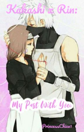 Kakashi x Rin: My Past With You by PrincessChica1