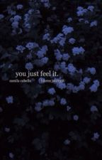 you just feel it. by chaoticjauregui