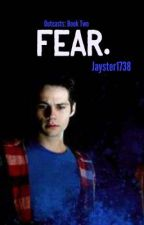 Fear. [Book Two: Outcasts] by Jayster1738