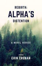 Rebirth: Alpha's Distention by mysourwolfxx